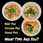 What's Your Pho Type, Beef Pho, Chicken Pho or Vegan Pho?